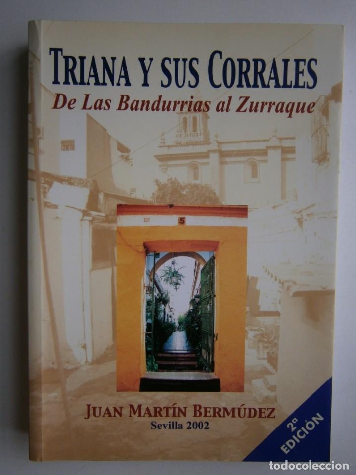 Libros de segunda mano: TRIANA Y SUS CORRALES DE LAS BANDURRIAS AL ZURRAQUE Juan Martin Bermudez 2002 - Foto 2 - 172374103