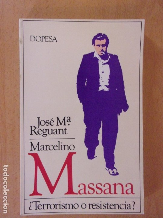 MARCELINO MASSANA ¿TERRORISMO O RESISTENCIA? / JOSÉ Mª REGUANT / 1979. DOPESA (Libros de Segunda Mano - Historia Moderna)