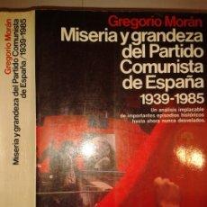 Libros de segunda mano: MISERIA Y GRANDEZA DEL PARTIDO COMUNISTA DE ESPAÑA 1939-1985 1986 GREGORIO MORÁN 1ª ED. PLANETA . Lote 172855308