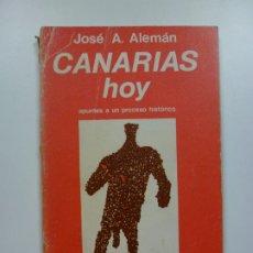Libros de segunda mano: CANARIAS HOY. APUNTES A UN PROCESO HISTÓRICO. JOSÉ A. ALEMÁN. BIBLIOTECA POPULAR CANARIA. 1977. Lote 172990552