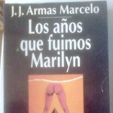 Libros de segunda mano: J.J. ARMAS MARCELO - LOS AÑOS QUE FUIMOS MARILYN. Lote 173258062