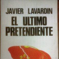 Libros de segunda mano: JAVIER LAVARDIN - EL ÚLTIMO PRETENDIENTE. Lote 162150198