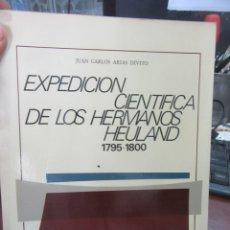 Libros de segunda mano: EXPEDICIÓN CIENTÍFICA DE LOS HERMANOS HEULAND 1795-1800. JUAN CARLOS ARIAS DIVITO. L4364-488. Lote 173862960
