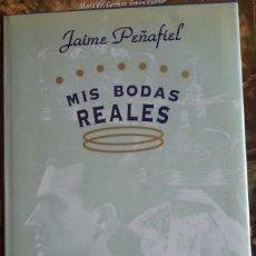 Libros de segunda mano: MIS BODAS REALES. - PEÑAFIEL, JAIME.. Lote 173734433