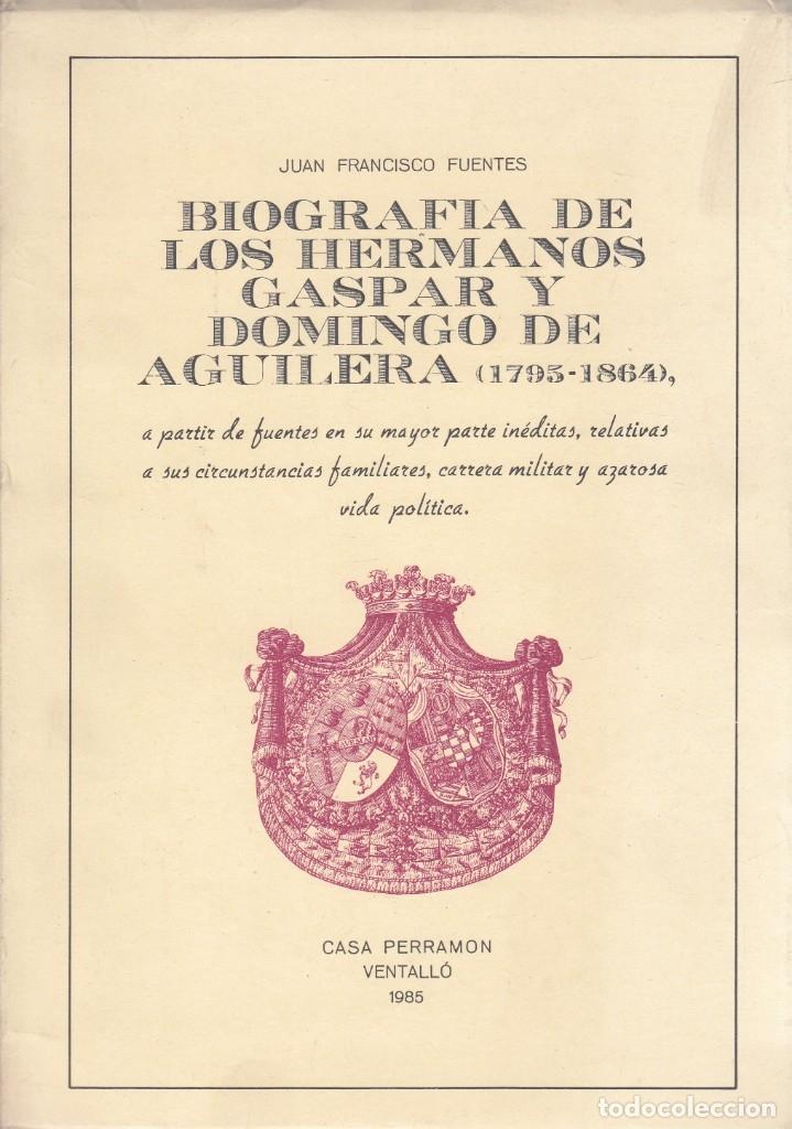 JUAN FRANCISCO FUENTES. BIOGRAFÍA DE LOS HERMANOS GASPAR Y DOMINGO DE AGUILERA (1795-1864). 1985 (Libros de Segunda Mano - Historia Moderna)
