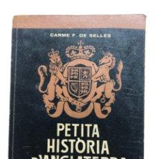 Libros de segunda mano: CARME F. DE SELLÉS. PETITA HISTÒRIA D´ANGLATERRA. 1961. Lote 174078322