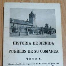 Libros de segunda mano: HISTORIA DE MERIDA Y PUEBLOS DE SU COMARCA. TOMO II. VICENTE NAVARRO DEL CASTILLO. EXTREMADURA. Lote 174263128