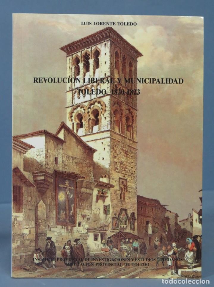 REVOLUCIÓN LIBERAL Y MUNICIPALIDAD. TOLEDO 1820 - 1823. LUIS TOLEDO (Libros de Segunda Mano - Historia Moderna)