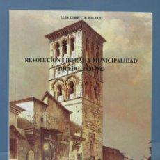 Libros de segunda mano: REVOLUCIÓN LIBERAL Y MUNICIPALIDAD. TOLEDO 1820 - 1823. LUIS TOLEDO. Lote 174381269