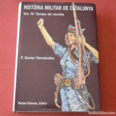Libros de segunda mano: HISTORIA MILITAR DE CATALUNYA - VOL IV - TEMPS DE REVOLTA - F. XAVIER HERNANDEZ - EN CATALA. Lote 175022975