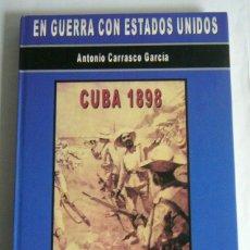 Libros de segunda mano: CUBA 1898 - EN GUERRA CON ESTADOS UNIDOS - ANTONIO CARRASCO GARCIA. Lote 175317432
