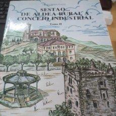 Libros de segunda mano: SESTAO... DE ALDEA RURAL A CONCEJO INDUSTRIAL TOMO II ELEUTERIO GAGO AÑO 1996. Lote 175412074