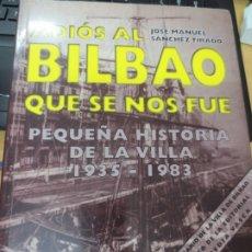 Libros de segunda mano: ADIOS AL BILBAO QUE SE NOS FUE PEQUENA HISTORIA DE LA VILLA 1935-1983 JOSE MANUEL SANCHEZ TIRADO . Lote 175413959
