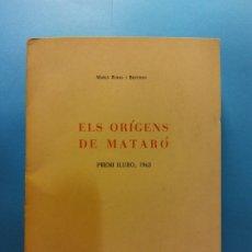 Libros de segunda mano: ELS ORÍGENS DE MATARÓ. PREMI ILURO, 1963. MARIÁ RIBAS I BERTRAN. EDITAT CAIXA D'ESTALVIS DE MATARÓ. Lote 175416485