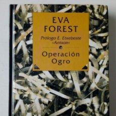 Libros de segunda mano: OPERACION OGRO (EVA FOREST) EDITORIAL ORAIN, S.A., 1995 - EL ATENTADO DE ETA CONTRA CARRERO BLANCO. Lote 232715950