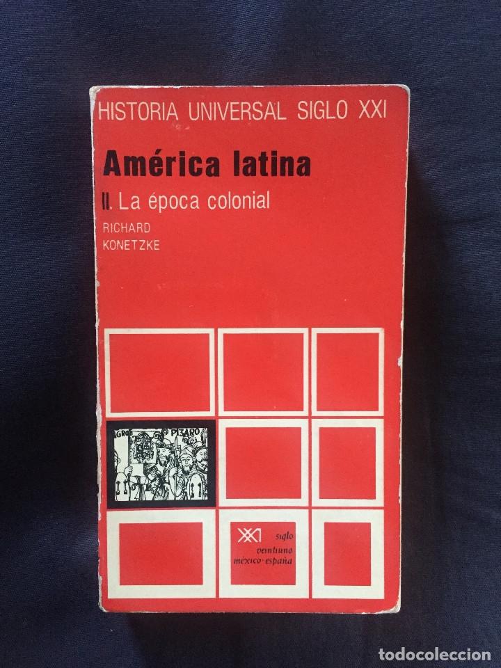 AMÉRICA LATINA II. LA ÉPOCA COLONIAL RICHARD KONETZKE (Libros de Segunda Mano - Historia Moderna)