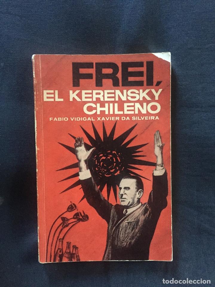 FREI, EL KERENSKY CHILENO FABIO VIDIGAL XAVIER DA SILVEIRA (Libros de Segunda Mano - Historia Moderna)