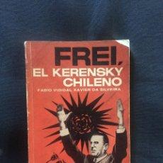 Libros de segunda mano: FREI, EL KERENSKY CHILENO FABIO VIDIGAL XAVIER DA SILVEIRA. Lote 175626819