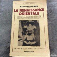 Libros de segunda mano: LA RENAISSANCE ORIENTALE RAYMOND SCHWAB EDITÉ PAR PAYOT (1950), 1.ª EDICIÓN. MUY RARA.. Lote 175866894