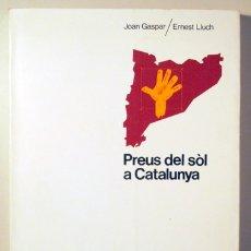 Libros de segunda mano: GASPAR, JOSEP - LLUCH, ERNEST - PREUS DEL SÒL A CATALUNYA - BARCELONA 1981. Lote 176043425