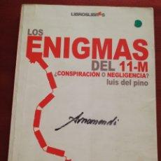 Libros de segunda mano: LOS ENIGMAS DEL 11-M ¿CONSPIRACIÓN O NEGLIGENCIA? (LUIS DEL PINO). Lote 176482953