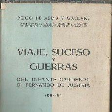 Libros de segunda mano: VIAJE SUCESO Y GUERRAS DEL INFANTE CARDENAL D.FERNANDO DE AUSTRIA 1631-1636. DIEGO DE AEDO Y GALLART. Lote 176516849