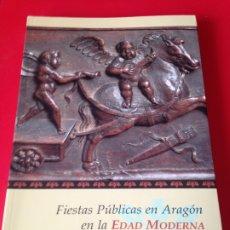 Libros de segunda mano: FIESTAS PUBLICAS EN ARAGON EN LA EDAD MODERNA. GOBIERNO DE ARAGON. AÑO 1995. Lote 176630672