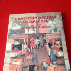Libros de segunda mano: COMERCIO Y SOCIEDAD EN ZARAGOZA. UNA HISTORIA VISUAL. AÑO 2002. Lote 176631030