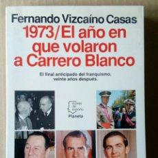 Libros de segunda mano: 1973 EL AÑO EN QUE VOLARON A CARRERO BLANCO. Lote 176767969