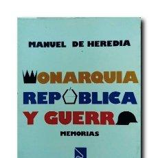 Libros de segunda mano: MONARQUÍA, REPÚBLICA Y GUERRA. MEMORIAS. HEREDIA, MANUEL. Lote 176857432