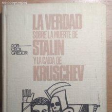 Libros de segunda mano: LA VERDAD SOBRE LA MUERTE DE STALIN Y LA CAIDA DE KRUSCHEV (COMUNISMO, RUSIA, URSS). Lote 176990462