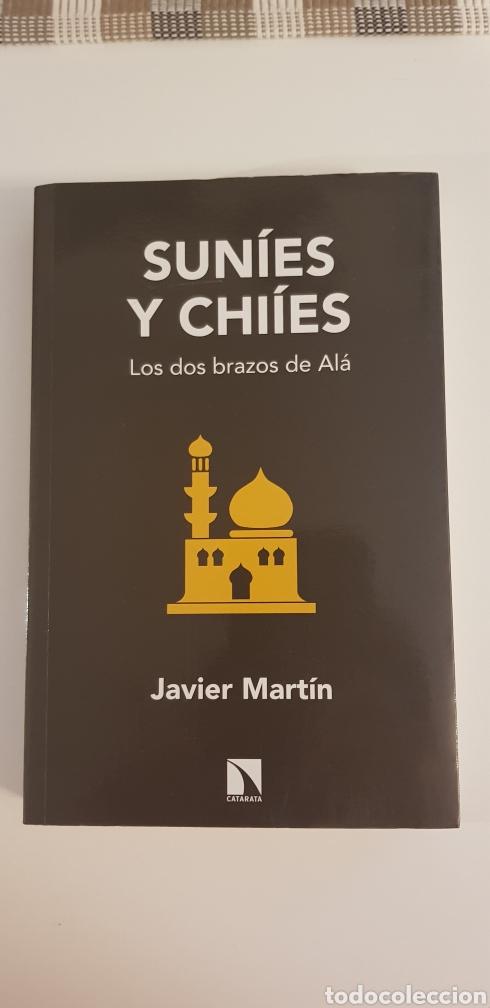 SUNÍES Y CHIÍES- LOS DOS BRAZOS DE ALÁ - JAVIER MARTIN (Libros de Segunda Mano - Historia Moderna)