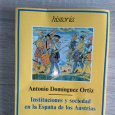 Libros de segunda mano: INSTITUCIONES Y SOCIEDAD EN LA ESPAÑA DE LOS AUSTRIAS ** ANTONIO DOMÍNGUEZ ORTIZ. Lote 177456319