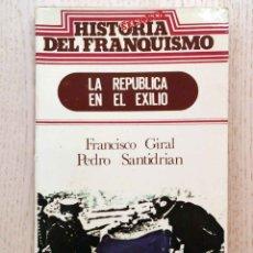 Libros de segunda mano: LA REPÚBLICA EN EL EXILIO. (COL. HISTORIA SECRETA DEL FRANQUISMO) - GIRAL, FRANCISCO. Lote 177549578
