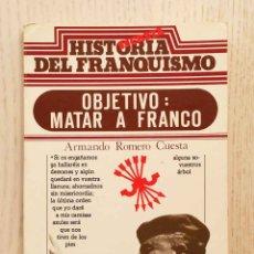 Libros de segunda mano: OBJETIVO: MATAR A FRANCO. LA FALANGE CONTRA EL CAUDILLO. (COL. HISTORIA SECRETA DEL FRANQUISMO) - R. Lote 177549582