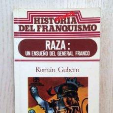 Libros de segunda mano: RAZA: UN ENSUEÑO DEL GENERAL FRANCO. (COL. HISTORIA SECRETA DEL FRANQUISMO) - GUBERN, ROMÁN. Lote 177549584