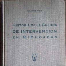 Libros de segunda mano: EDUARDO RUIZ: HISTORIA DE LA GUERRA DE INTERVENCIÓN EN MICHOACÁN. Lote 177633374
