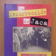 Libros de segunda mano: LA INSURRECCIÓN DE JACA. LOS HOMBRES QUE TRAJERON LA REPUBLICA / ESTEBAN C. GÓMEZ / 1996. Lote 177808978