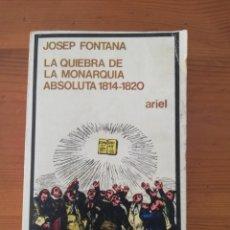 Libros de segunda mano: JOSEP FONTANA - LA QUIEBRA DE LA MONARQUÍA ABSOLUTA 1814-1820 - ARIEL. Lote 178043403