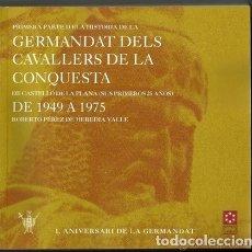 Libros de segunda mano: HISTORIA DE LA GERMANDAT DELS CAVALLERS DE LA CONQUESTA DE CASTELLÓN DE LA PLANA (1949-1975). Lote 41716939