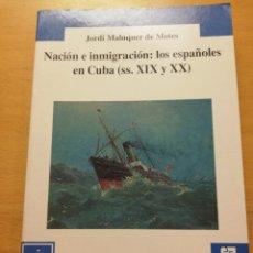 Libros de segunda mano: NACIÓN E INMIGRACIÓN: LOS ESPAÑOLES EN CUBA (SS. XIX Y XX) JORDI MALUQUER DE MOTES. Lote 178143712