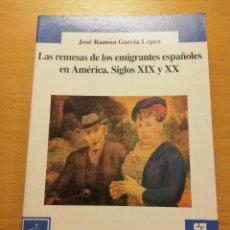 Libros de segunda mano: LAS REMESAS DE LOS EMIGRANTES ESPAÑOLES EN AMÉRICA. SIGLOS XIX Y XX (JOSÉ RAMÓN GARCÍA LÓPEZ). Lote 178144985