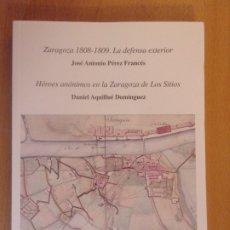 Libros de segunda mano: ZARAGOZA 1808-1809. LA DEFENSA EXTERIOR / HÉROES ANÓNIMOS EN LA DEFENSA DE ZARAGOZA DE LOS SITIOS. Lote 178163402