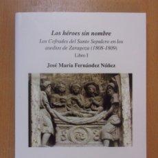 Libros de segunda mano: LOS HÉROES SIN NOMBRE. LOS COFRADES DEL SANTO SEPULCRO EN LOS ASEDIOS DE ZARAGOZA (1808-1809). Lote 178164003