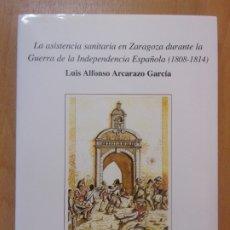 Libros de segunda mano: LA ASISTENCIA SANITARIA EN ZARAGOZA DURANTE LA GUERRA DE LA INDEPENDENCIA ESPAÑOLA (1808-1814). Lote 178164092