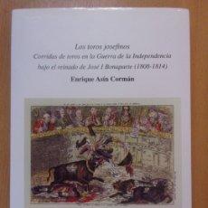 Libros de segunda mano: LOS TOROS JOSEFINOS. CORRIDAS DE TOROS EN LA GUERRA DE LA INDEPENDENCIA BAJO EL REINADO DE JOSÉ I. Lote 178164421