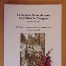 Libros de segunda mano: LA SEMANA SANTA DURANTE LOS SITIOS DE ZARAGOZA / HISTORIA, PREHISTORIA Y ACTUALIZACIÓN. Lote 178164660