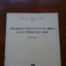 Libros de segunda mano: DESARROLO DE UN PLAN DE OBRAS EN EL PUERTO DE CÁDIZ, MARCIANO MARTÍNEZ, 42 PAGS. Lote 178365235