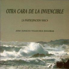Libros de segunda mano: OTRA CARA DE LA INVENCIBLE. LA PARTICIPACIÓN VASCA / J.I. TELLECHEA IDÍGORAS. Lote 178841151