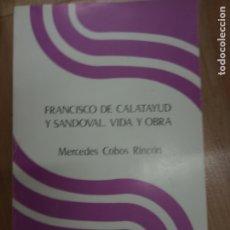 Libros de segunda mano: FRANCISCO DE CALATAYUD Y SANDOVAL .VIDA Y OBRA -MERCEDES COBOS RINCON . Lote 179035811